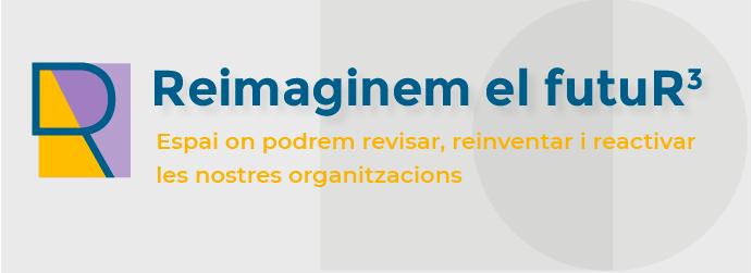 Programa Reimaginem el futuR3, un espai per revisar, reinventar i reactivar les organitzacions